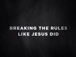 Breaking-the-Rules-Like-Jesus-Did-1209